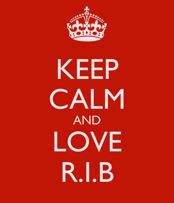 KEEP CALM AND LOVE R.I.B