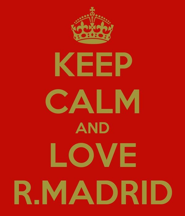 KEEP CALM AND LOVE R.MADRID