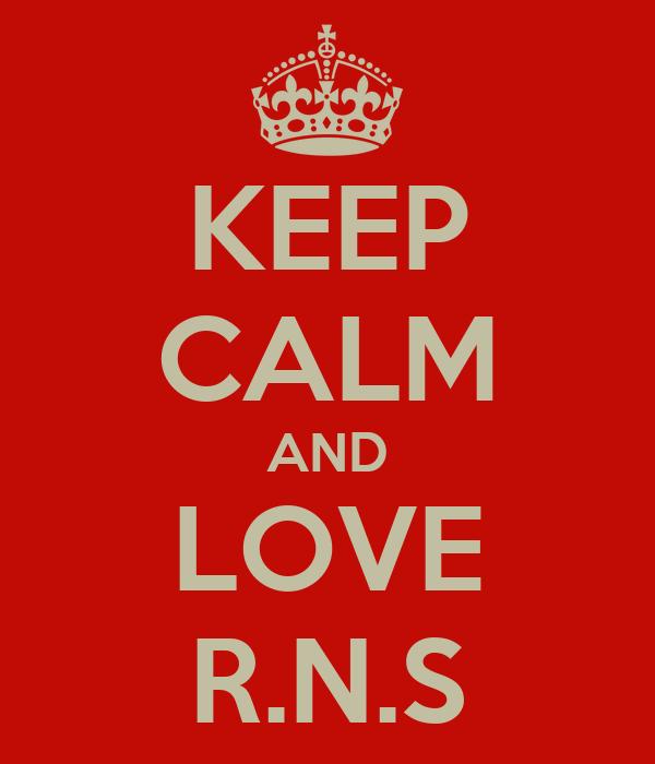 KEEP CALM AND LOVE R.N.S