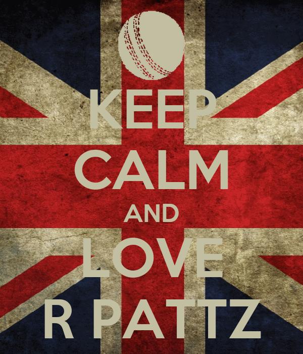 KEEP CALM AND LOVE R PATTZ