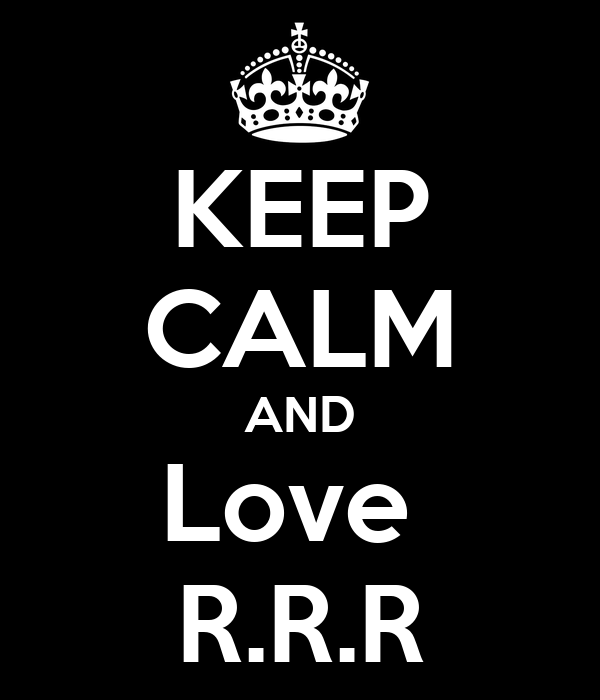 KEEP CALM AND Love  R.R.R