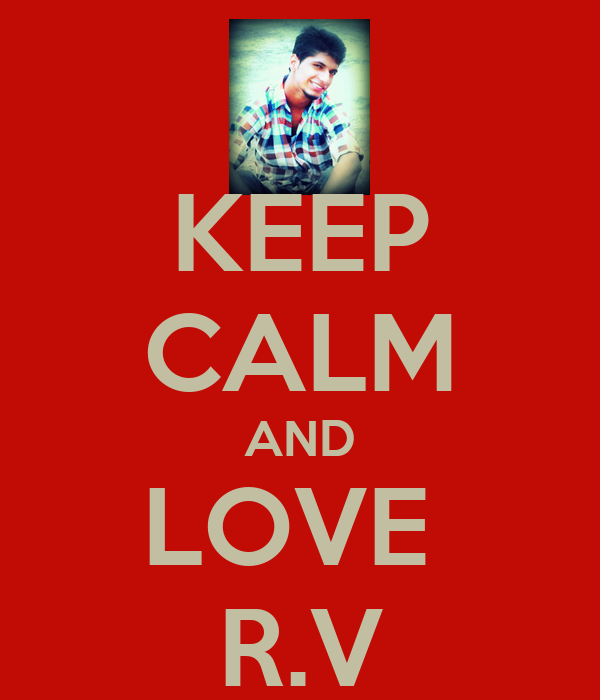 KEEP CALM AND LOVE  R.V