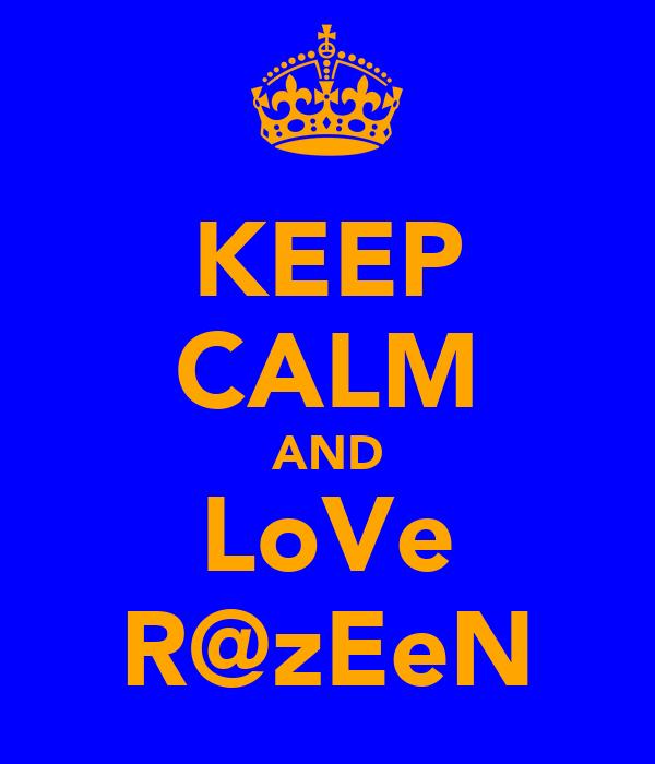 KEEP CALM AND LoVe R@zEeN