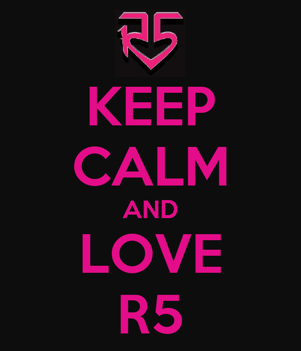KEEP CALM AND LOVE R5