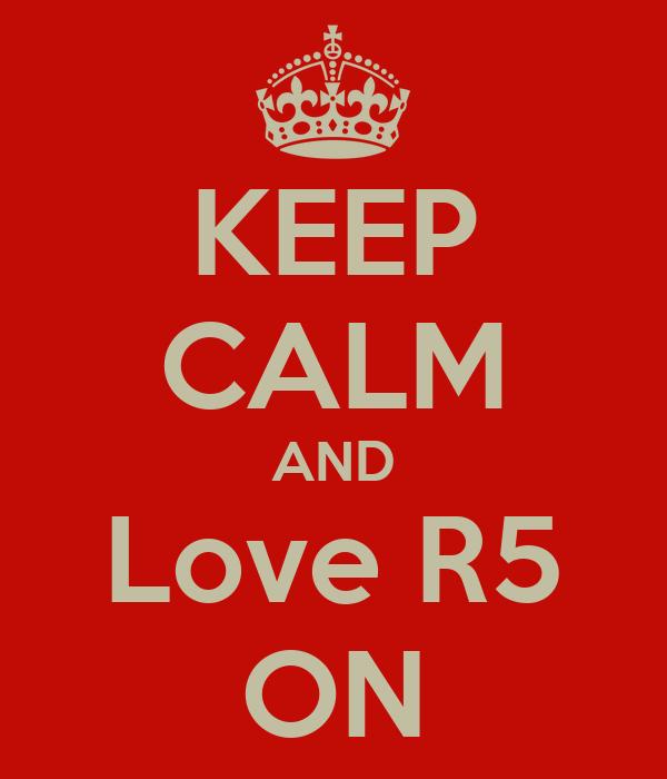 KEEP CALM AND Love R5 ON