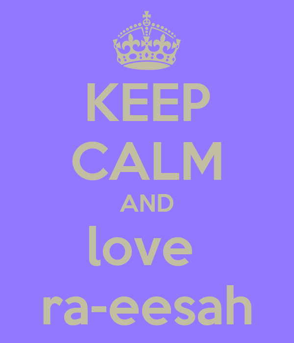 KEEP CALM AND love  ra-eesah