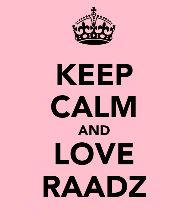 KEEP CALM AND LOVE RAADZ