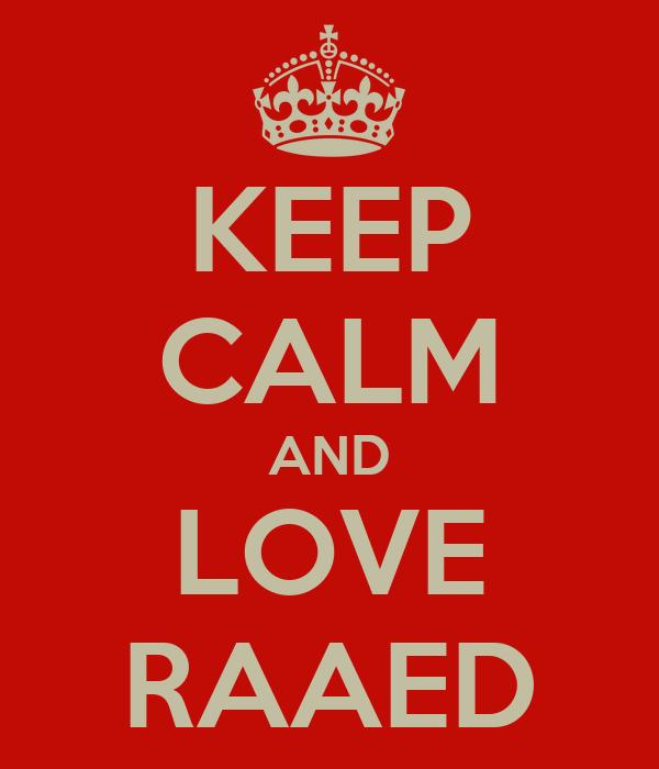 KEEP CALM AND LOVE RAAED