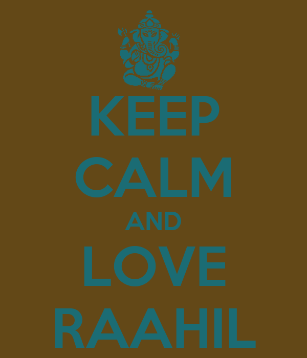 KEEP CALM AND LOVE RAAHIL