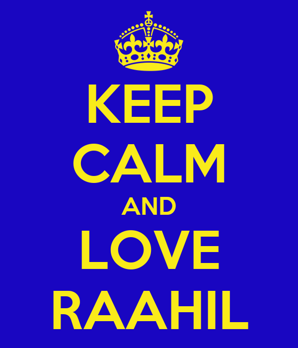 KEEP CALM AND LOVE RAAHIL