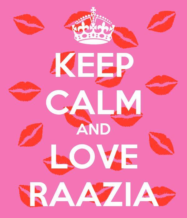 KEEP CALM AND LOVE RAAZIA