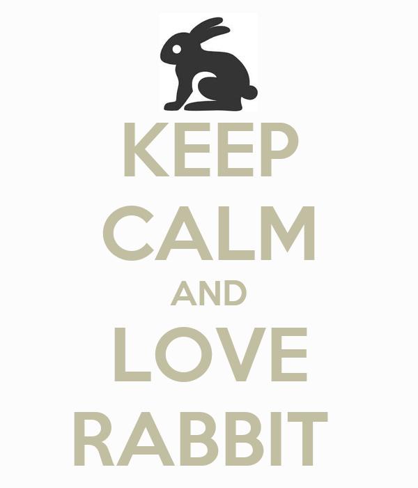 KEEP CALM AND LOVE RABBIT