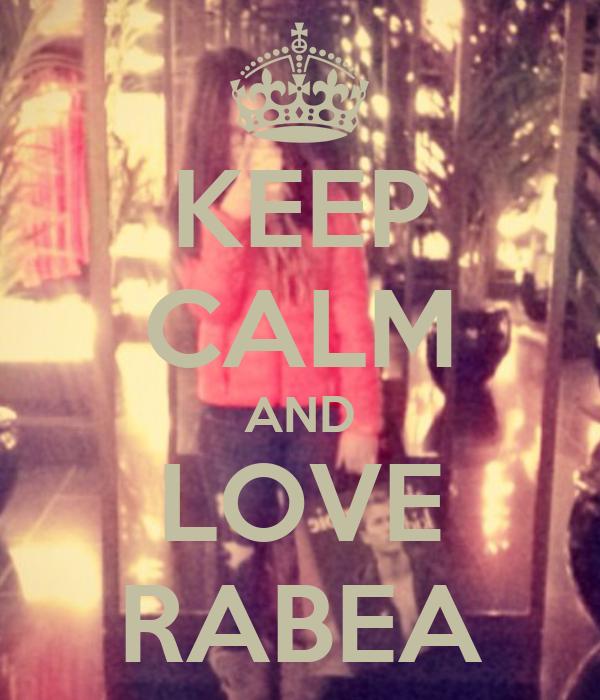 KEEP CALM AND LOVE RABEA