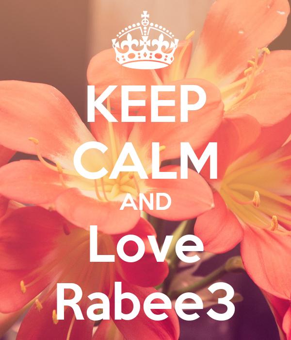 KEEP CALM AND Love Rabee3