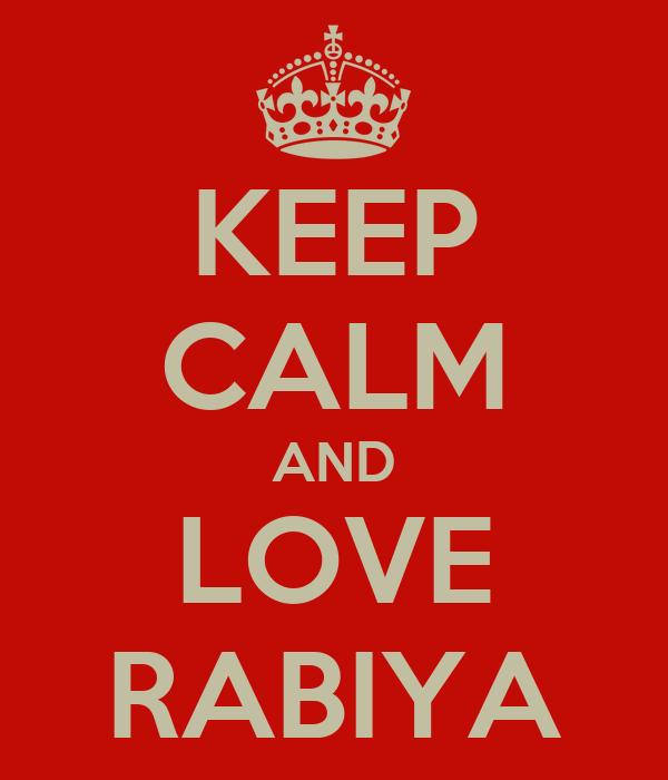 KEEP CALM AND LOVE RABIYA