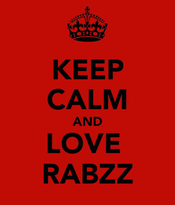 KEEP CALM AND LOVE  RABZZ