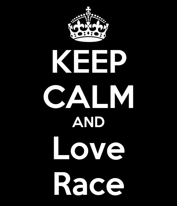 KEEP CALM AND Love Race