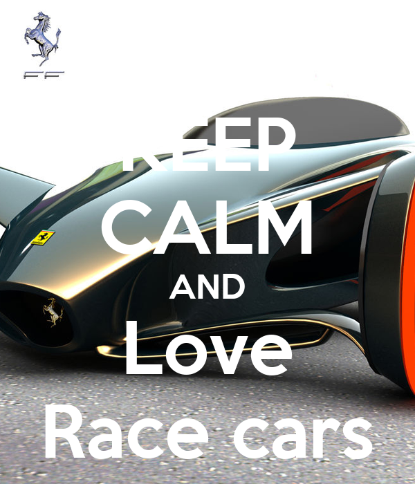 KEEP CALM AND Love Race cars