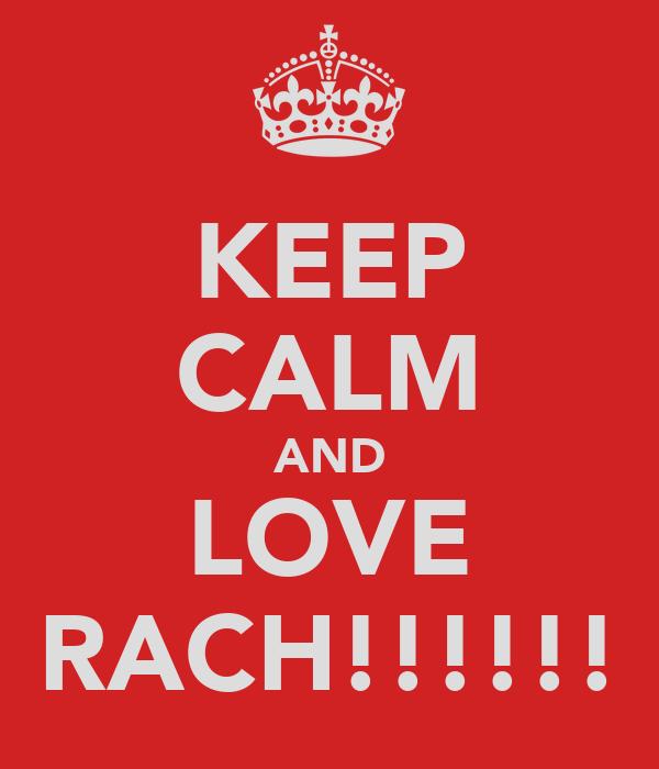 KEEP CALM AND LOVE RACH!!!!!!