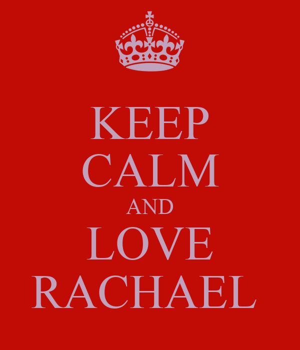 KEEP CALM AND LOVE RACHAEL