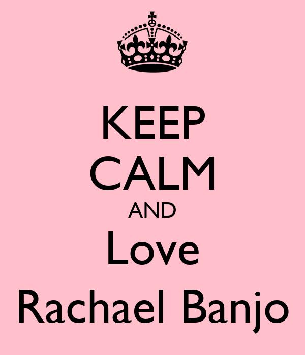 KEEP CALM AND Love Rachael Banjo