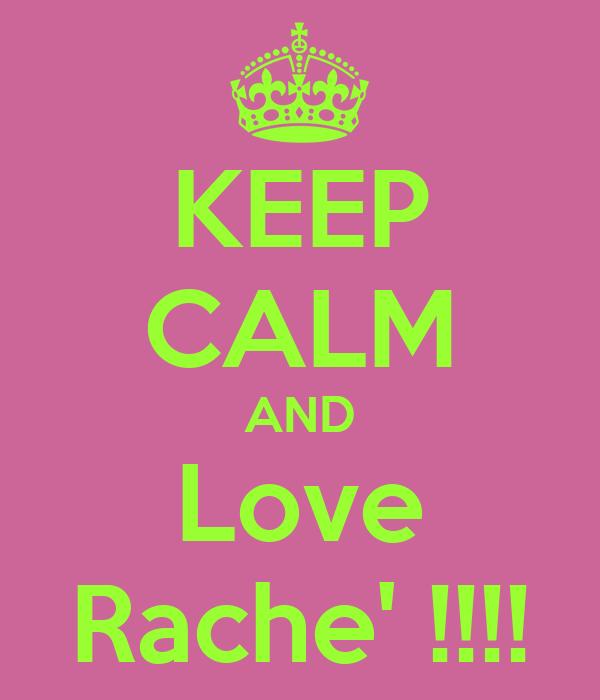 KEEP CALM AND Love Rache' !!!!