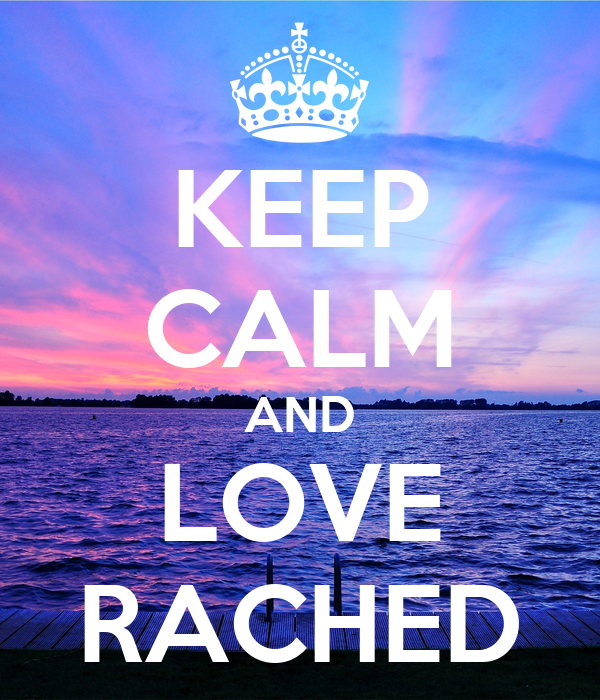 KEEP CALM AND LOVE RACHED