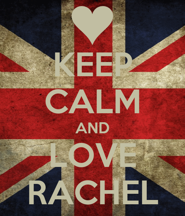 KEEP CALM AND LOVE RACHEL