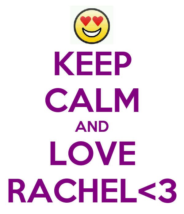 KEEP CALM AND LOVE RACHEL<3