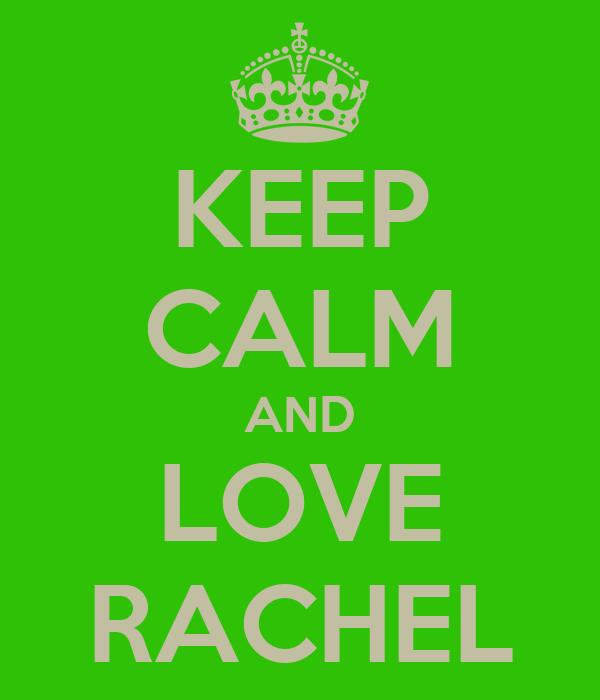 KEEP CALM AND LOVE RACHEL