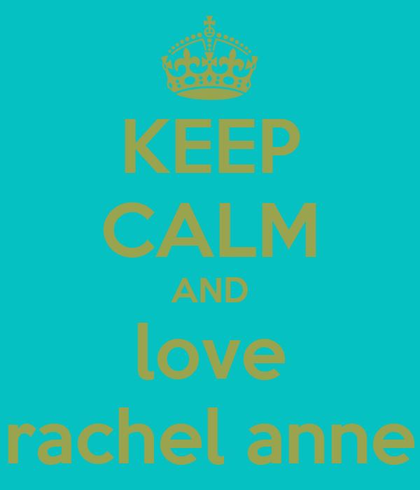 KEEP CALM AND love rachel anne