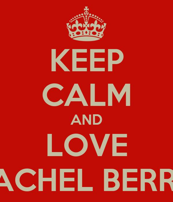 KEEP CALM AND LOVE RACHEL BERRIE