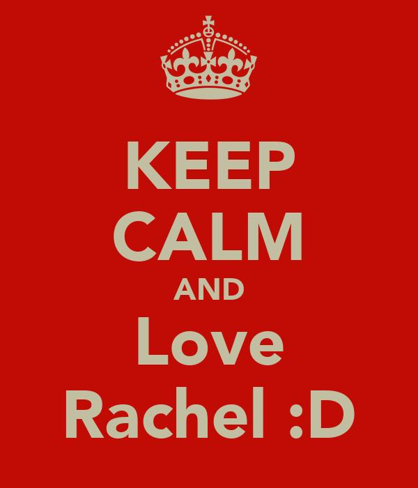 KEEP CALM AND Love Rachel :D