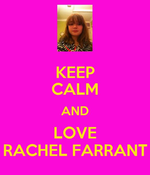 KEEP CALM AND LOVE RACHEL FARRANT