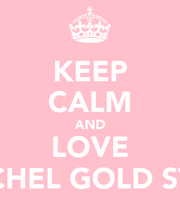 KEEP CALM AND LOVE RACHEL GOLD STAR