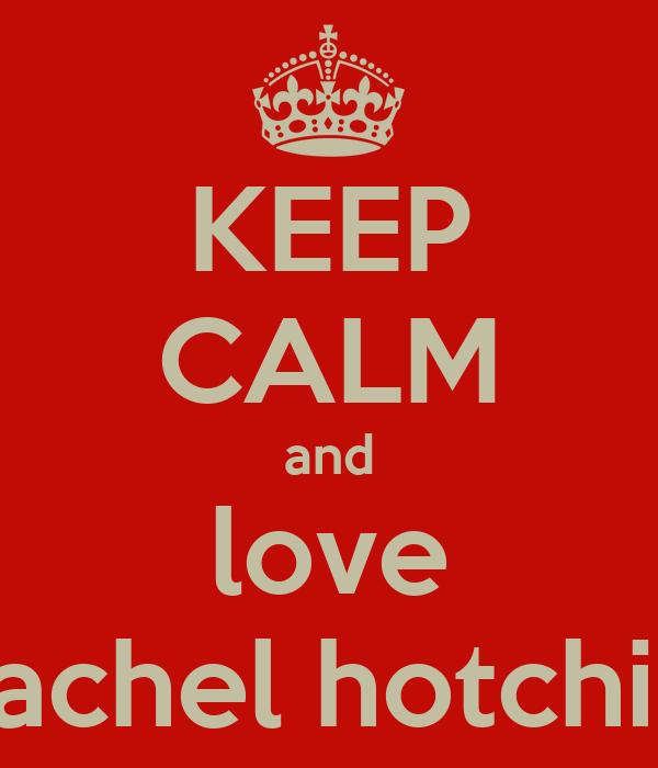 KEEP CALM and love rachel hotchin