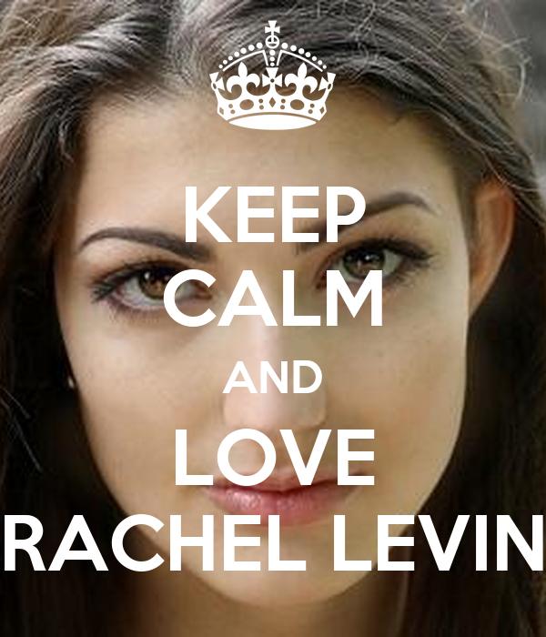 KEEP CALM AND LOVE RACHEL LEVIN