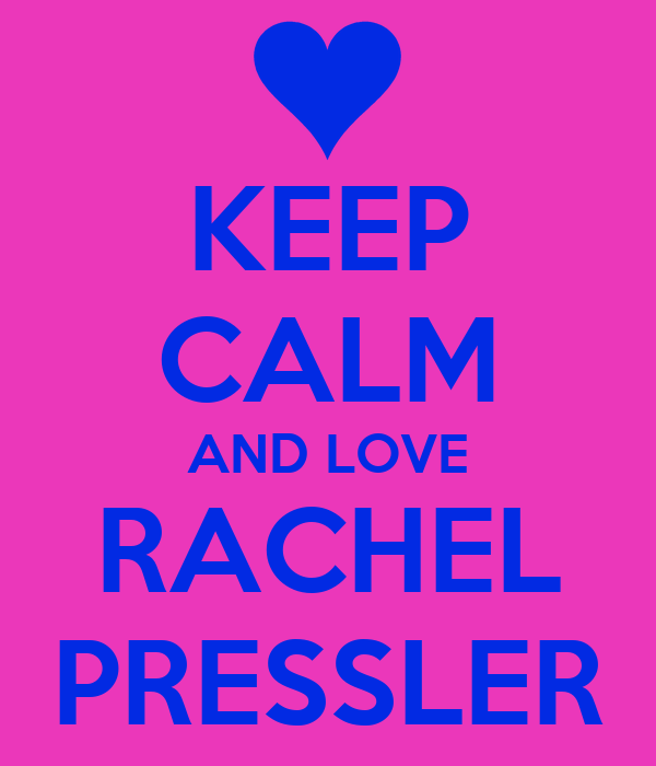 KEEP CALM AND LOVE RACHEL PRESSLER