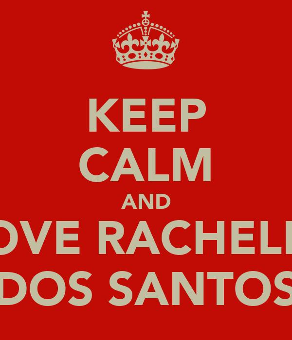 KEEP CALM AND LOVE RACHELLE DOS SANTOS