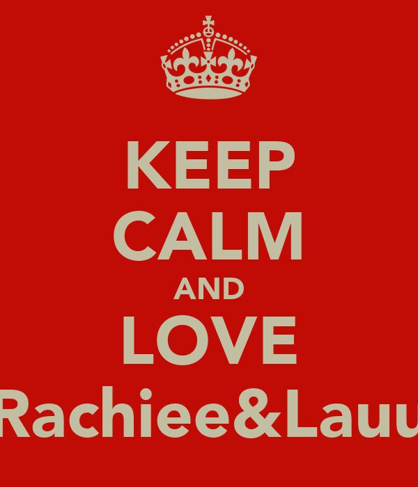 KEEP CALM AND LOVE Rachiee&Lauu
