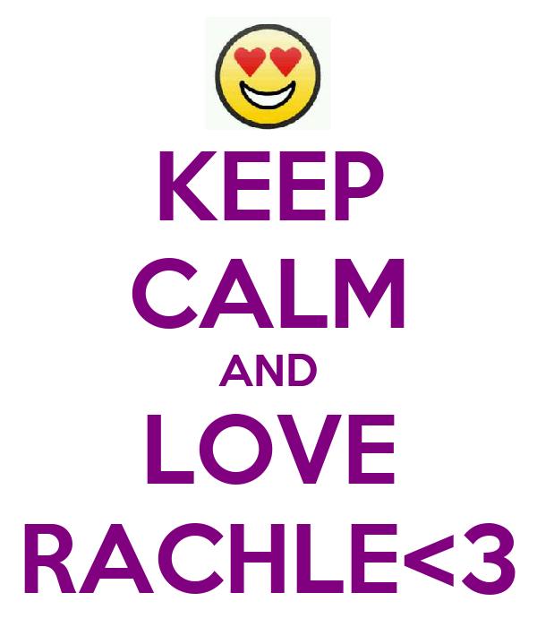 KEEP CALM AND LOVE RACHLE<3