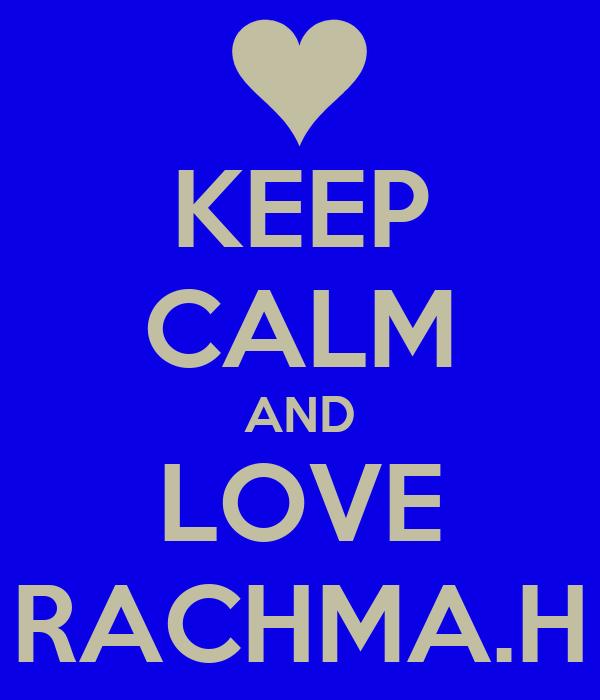 KEEP CALM AND LOVE RACHMA.H