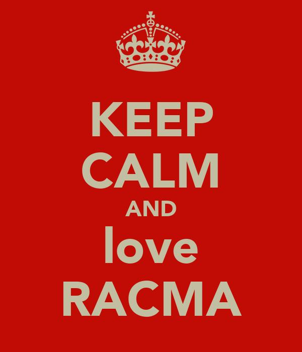 KEEP CALM AND love RACMA