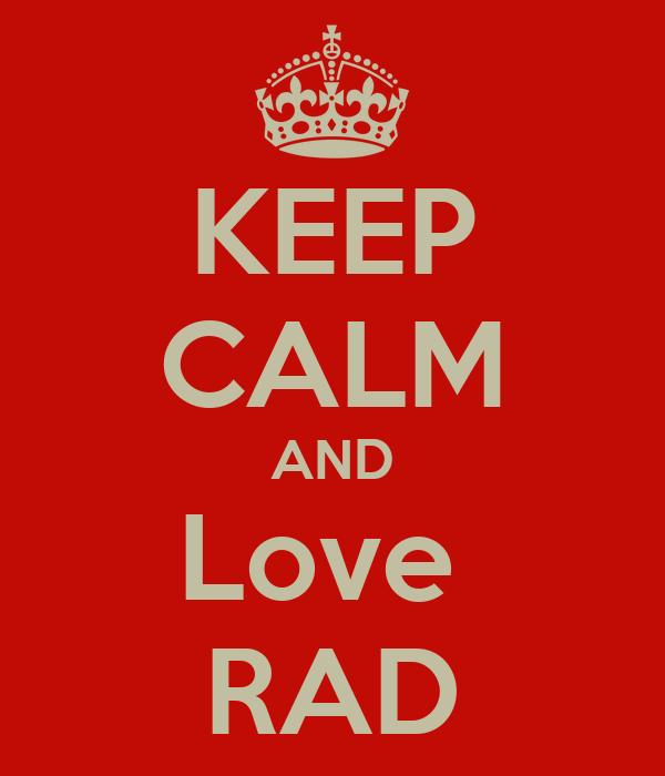 KEEP CALM AND Love  RAD