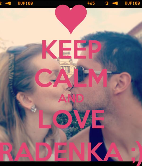 KEEP CALM AND LOVE RADENKA ;)