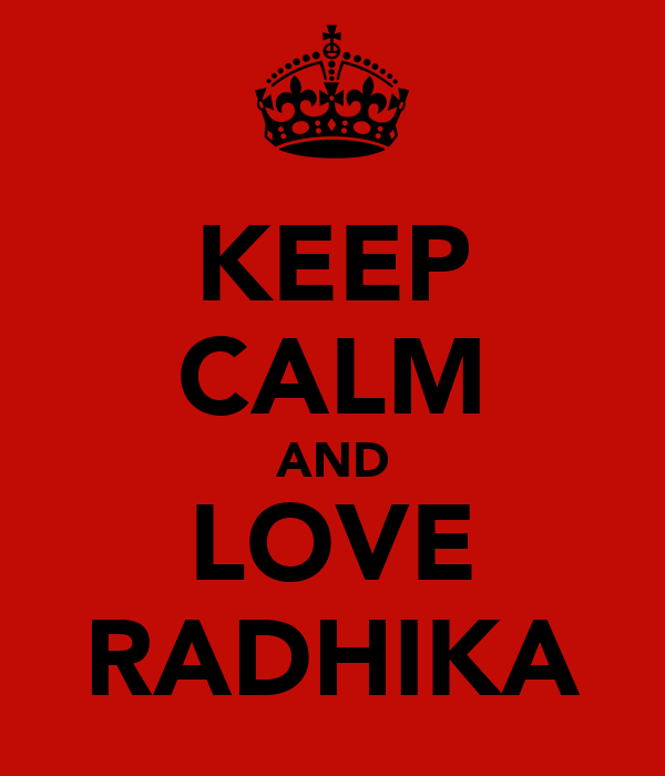 KEEP CALM AND LOVE RADHIKA