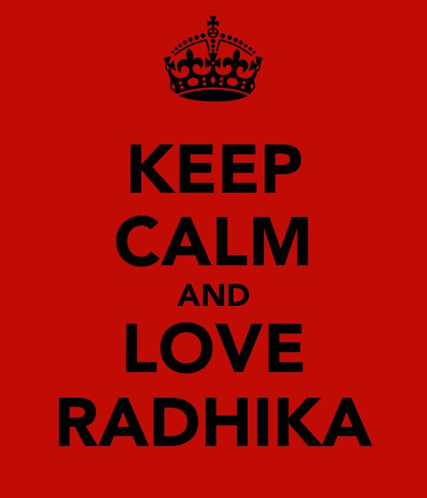 KEEP CALM AND LOVE RADHIKA