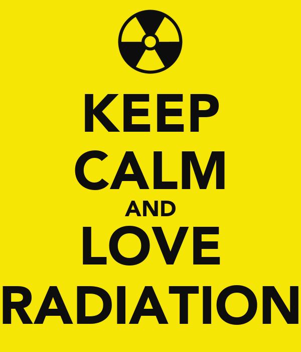 KEEP CALM AND LOVE RADIATION