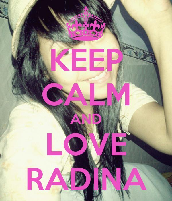 KEEP CALM AND LOVE RADINA