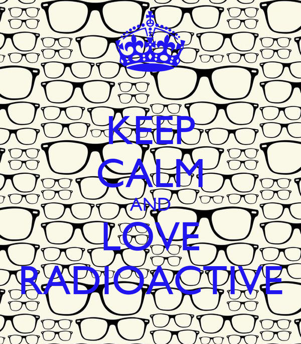 KEEP CALM AND LOVE RADIOACTIVE